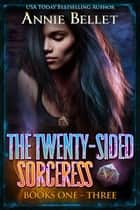 The Twenty-Sided Sorceress Series, Books 1-3: Justice Calling, Murder of Crows, Pack of Lies ebook by Annie Bellet