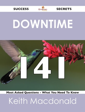 downtime 141 Success Secrets - 141 Most Asked Questions On downtime - What You Need To Know ebook by Keith Macdonald