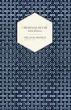 The House of the Wolfings (1888) ebook by William Morris