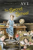 The Secret School ebook by Avi
