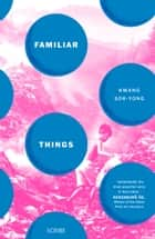 Familiar Things ebook by Hwang Sok-yong, Sora Kim-Russell