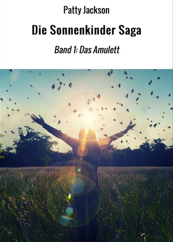 Die Sonnenkinder Saga - Band 1: Das Amulett ebook by Patty Jackson