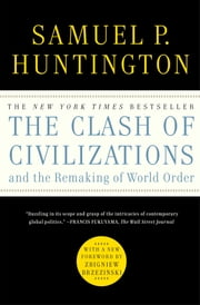 The Clash of Civilizations and the Remaking of World Order ebook by Samuel P. Huntington