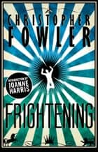 Frightening - Short Stories ebook by Christopher Fowler