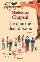 Le Charme des liaisons ebook by Madeleine Chapsal