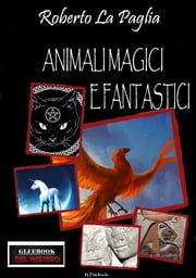 Animali magici e fantastici ebook by Kobo.Web.Store.Products.Fields.ContributorFieldViewModel