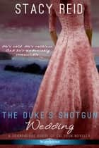 The Duke's Shotgun Wedding ebook by Stacy Reid