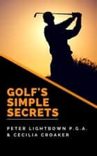 Golf's Simple Secrets ebook by Peter Lightbown, Cecilia Croaker