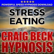 Stress Eating: Hypnosis Downloads audiobook by Craig Beck