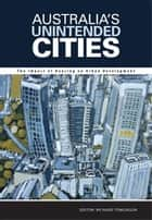 Australia's Unintended Cities - The Impact of Housing on Urban Development ebook by Richard Tomlinson