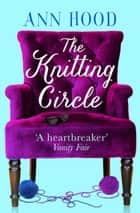 The Knitting Circle: The uplifting and heartwarming novel you need to read this year ebook by Ann Hood