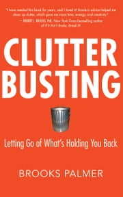 Clutter Busting - Letting Go of What's Holding You Back ebook by Brooks Palmer