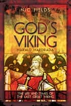 God's Viking: Harald Hardrada - The Life and Times of the Last Great Viking ebook by Nic Fields