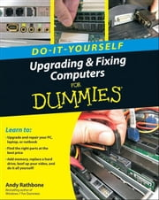 Upgrading and Fixing Computers Do-it-Yourself For Dummies ebook by Kobo.Web.Store.Products.Fields.ContributorFieldViewModel
