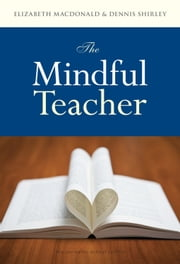 The Mindful Teacher ebook by Elizabeth MacDonald,Dennis Shirley
