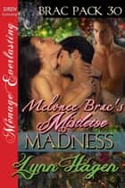 Melonee Brac's Mistletoe Madness ebook by Lynn Hagen