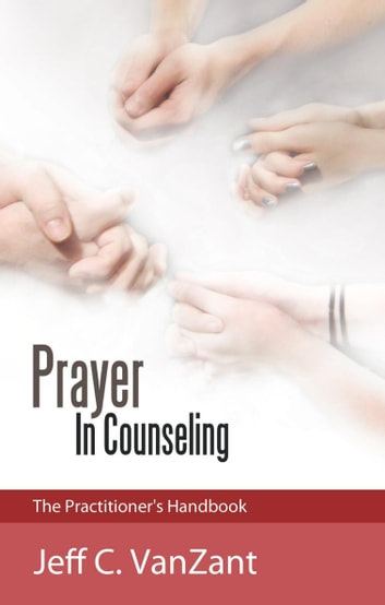 Prayer in Counseling - The Practitioner's Handbook ebook by Jeff C. VanZant