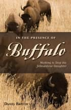 In the Presence of Buffalo ebook by Brister,Doug Peacock