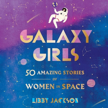 Galaxy Girls - 50 Amazing Stories of Women in Space audiobook by Libby Jackson