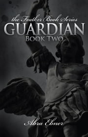 Guardian: Book Two of the Feather Book Series ebook by Abra Ebner