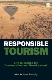 Responsible Tourism - Critical Issues for Conservation and Development ebook by Anna Spenceley