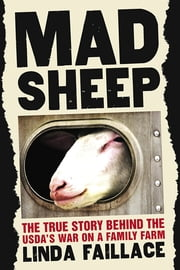 Mad Sheep - The True Story behind the USDA's War on a Family Farm ebook by Linda Faillace,Ronnie Cummins