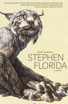 Stephen Florida - A Novel ebook by Gabe Habash