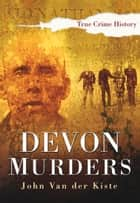 Devon Murders ebook by John Van der Kiste