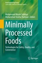 Minimally Processed Foods - Technologies for Safety, Quality, and Convenience ebook by Mohammed Wasim Siddiqui, Mohammad Shafiur Rahman