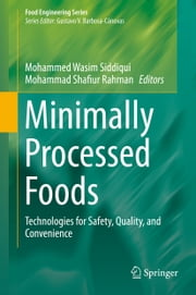 Minimally Processed Foods - Technologies for Safety, Quality, and Convenience ebook by Mohammed Wasim Siddiqui,Mohammad Shafiur Rahman