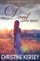 Don't Look Back - (Lily's Story, Book 2) ebook by Christine Kersey