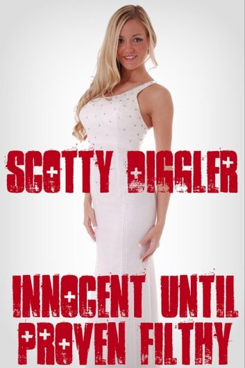 Innocent Until Proven Filthy ebook by Scotty Diggler