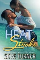 Heat Stroke ebook by Skye Turner