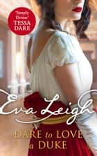 Dare to Love a Duke (Shady Ladies of London, Book 3) ebook by Eva Leigh