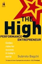 THE HIGH PERFORMANCE ENTREPENEUR ebook by Subroto Bagchi