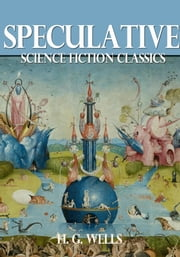 Speculative Science Fiction Classics ebook by H. G. Wells