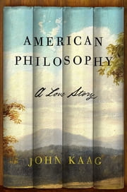 American Philosophy - A Love Story ebook by John Kaag