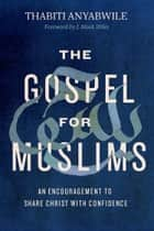 The Gospel for Muslims - An Encouragement to Share Christ with Confidence ebook by