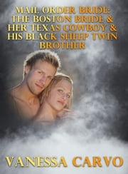 Mail Order Bride: The Boston Bride & Her Texas Cowboy & His Black Sheep Twin Brother ebook by Vanessa Carvo