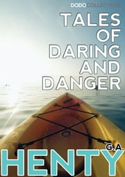 Tales of Daring and Danger ebook by G. A. Henty