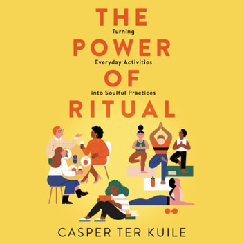 The Power of Ritual - Turning Everyday Activities into Soulful Practices audiobook by Casper ter Kuile