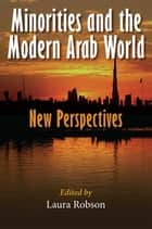 Minorities and the Modern Arab World - New Perspectives ebook by Laura Robson, Joel Beinin, Alda Benjamen,...