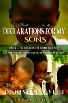 Declarations for My Sons ebook by Denise N. Fyffe