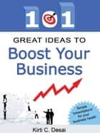 101 Great Ideas To Boost Your Business by Kirti C. Desai ebook by Kirti C. Desai