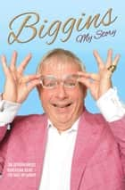Biggins - My Story ebook by Christopher Biggins