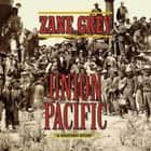 Union Pacific - A Western Story audiobook by Zane Grey