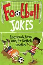 Football Jokes - Fantastically Funny Jokes for Football Fanatics ebook by Macmillan Children's Books, Jane Eccles