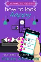 How to Look Happy ebook by Stacey Wiedower