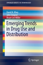 Emerging Trends in Drug Use and Distribution ebook by John M. Stogner,Bryan L. Miller,David Khey
