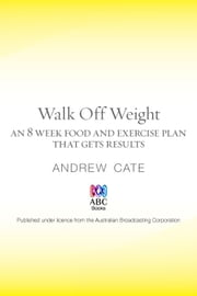 Walk Off Weight: An eight-week walking program for fun, fitness and fat loss ebook by Cate Andrew